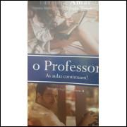 O Professor - as Aulas Continuam - Vol. 2