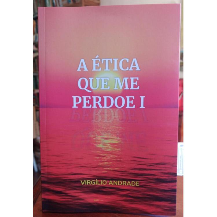 A Ética que me Perdoe I - Virgílio Andrade