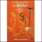 A Alemanha de Hitler - Origens, Interpretações, Legados - Roderick Stackelberg