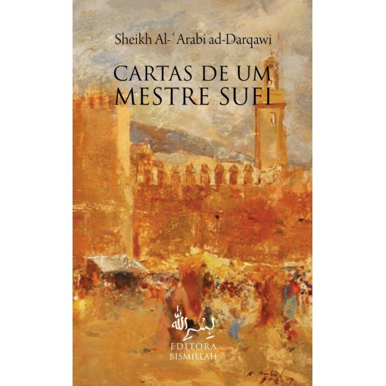 Cartas de Um Mestre Sufi - Sheikh Al Arabi Ad Darqawi