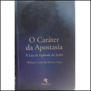 O Caráter da Apostasia - À Luz da Epístola de Judas - Wilson Carlos da Silveira Lima