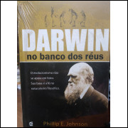 Darwin no Banco dos Réus Phillip E. Johnson