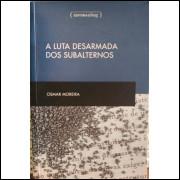 A Luta Desarmada dos Subalternos - Osmar Moreira