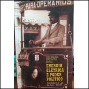 Energia Elétrica e Poder Político - Trabalhadores da Light São Paulo 1900 - 1935