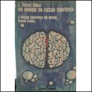 No Mundo da Ficção Científica - a Ficção Científica no Brasil