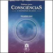 Diálogo Entre Consciências - o Despertar de Adão - Ricardo Gaz
