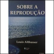 Sobre a Reprodução - Louis Althusser