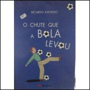 O Chute Que a Bola Levou - Ricardo Azevedo